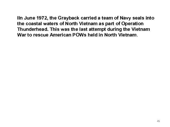 IIn June 1972, the Grayback carried a team of Navy seals into the coastal