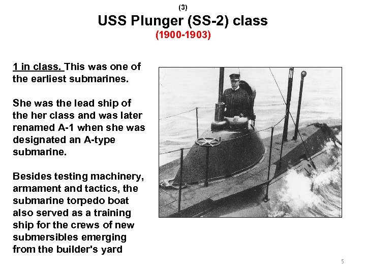 (3) USS Plunger (SS-2) class (1900 -1903) 1 in class. This was one of