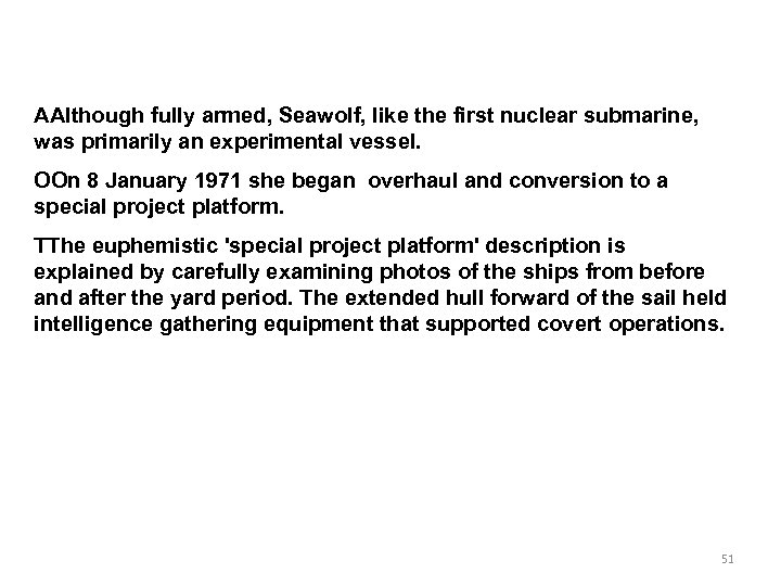 AAlthough fully armed, Seawolf, like the first nuclear submarine, was primarily an experimental vessel.