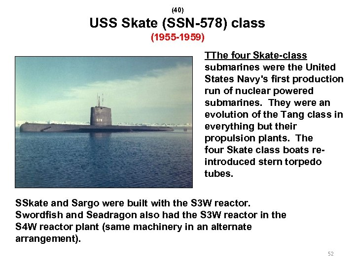 (40) USS Skate (SSN-578) class (1955 -1959) TThe four Skate-class submarines were the United
