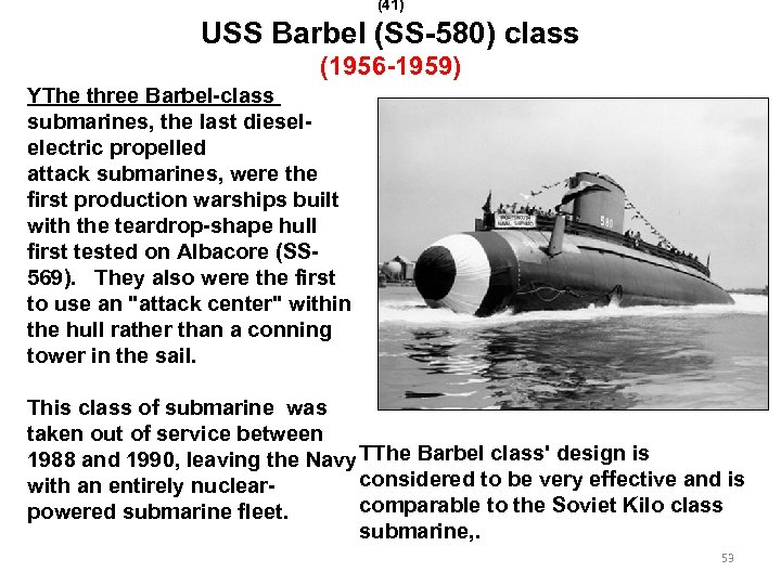 (41) USS Barbel (SS-580) class (1956 -1959) YThe three Barbel-class submarines, the last dieselelectric