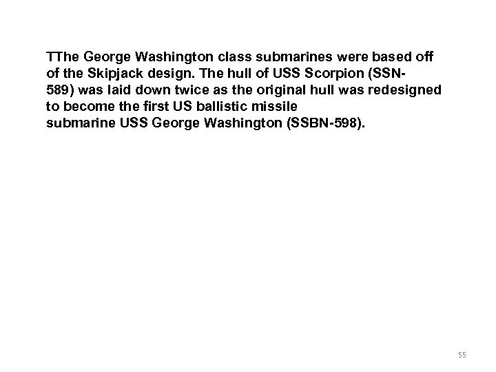 TThe George Washington class submarines were based off of the Skipjack design. The hull