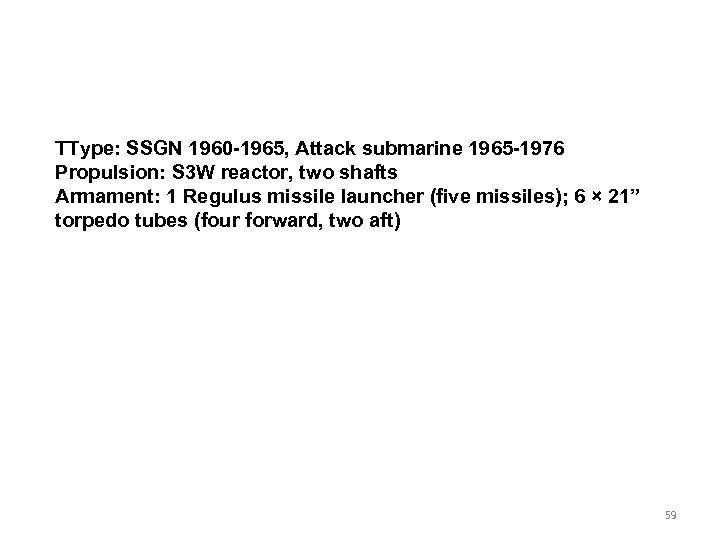 TType: SSGN 1960 -1965, Attack submarine 1965 -1976 Propulsion: S 3 W reactor, two