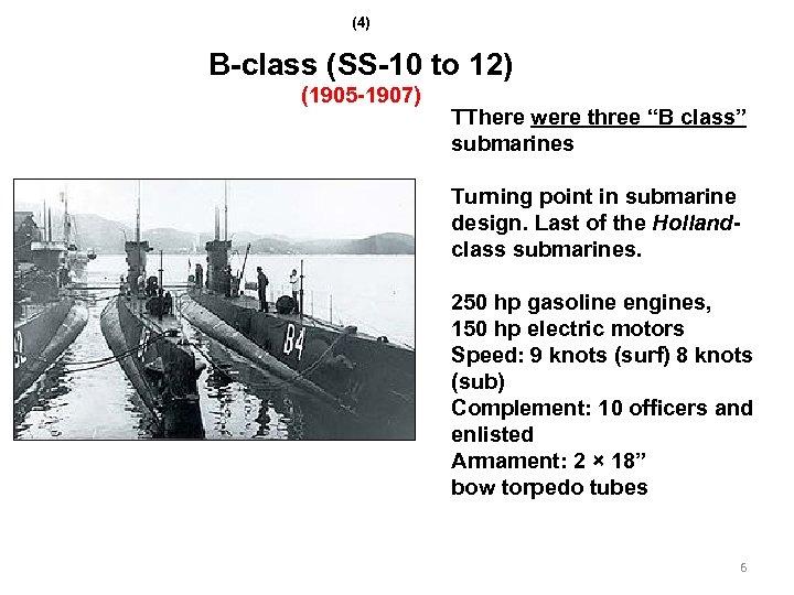 "(4) B-class (SS-10 to 12) (1905 -1907) TThere were three ""B class"" submarines Turning"