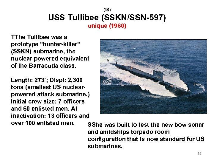 (46) USS Tullibee (SSKN/SSN-597) unique (1960) TThe Tullibee was a prototype
