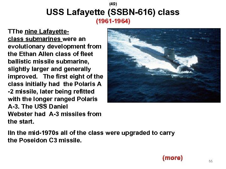 (49) USS Lafayette (SSBN-616) class (1961 -1964) TThe nine Lafayetteclass submarines were an evolutionary