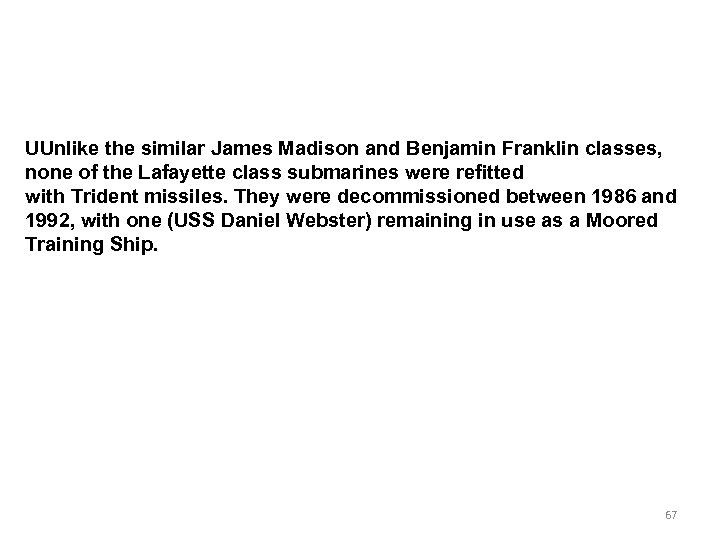UUnlike the similar James Madison and Benjamin Franklin classes, none of the Lafayette class