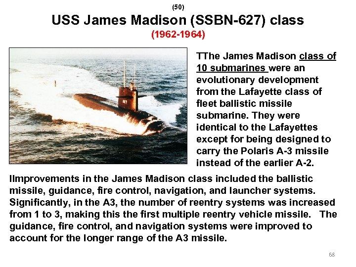 (50) USS James Madison (SSBN-627) class (1962 -1964) TThe James Madison class of 10