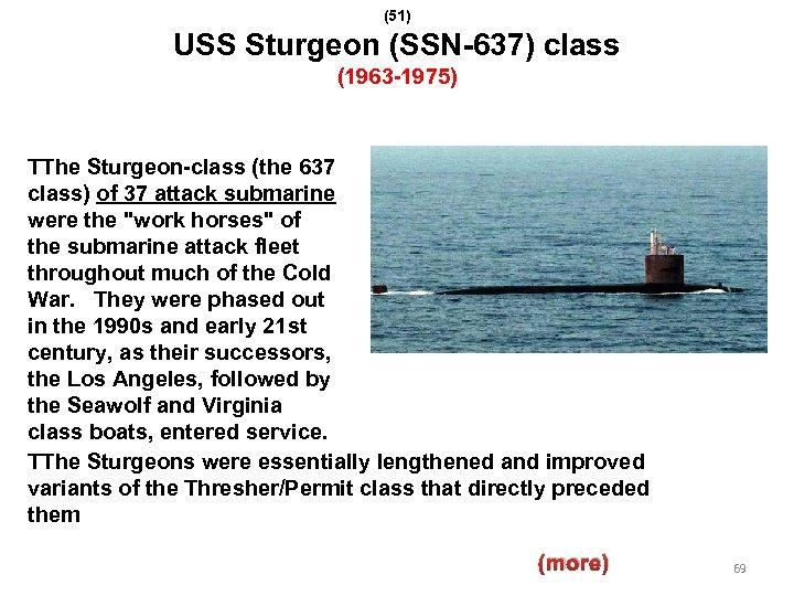 (51) USS Sturgeon (SSN-637) class (1963 -1975) TThe Sturgeon-class (the 637 class) of 37