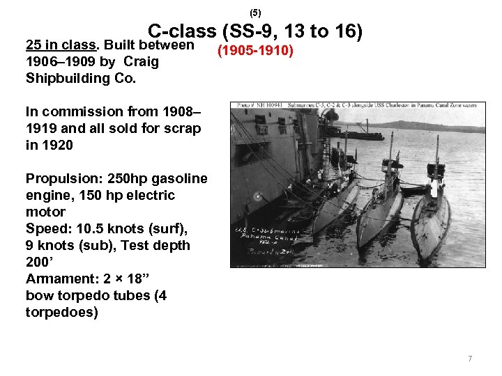 (5) C-class (SS-9, 13 to 16) 25 in class. Built between 1906– 1909 by
