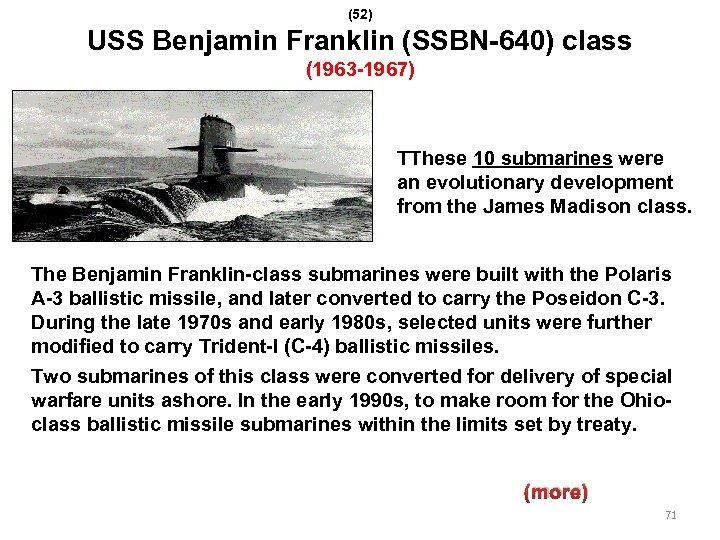 (52) USS Benjamin Franklin (SSBN-640) class (1963 -1967) TThese 10 submarines were an evolutionary