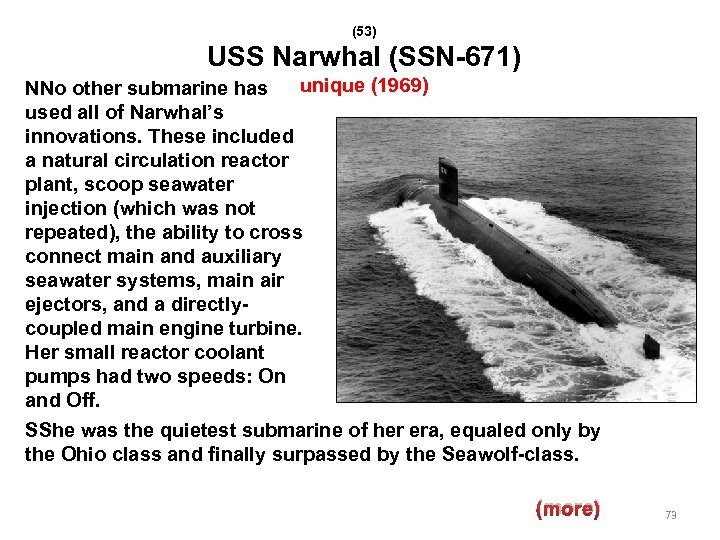 (53) USS Narwhal (SSN-671) NNo other submarine has unique (1969) used all of Narwhal's