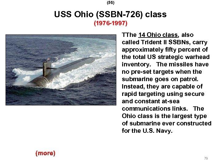 (56) USS Ohio (SSBN-726) class (1976 -1997) TThe 14 Ohio class, also called Trident