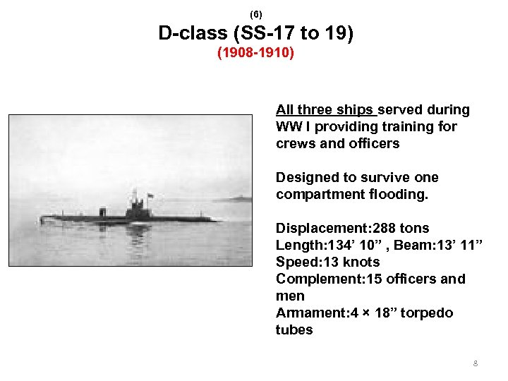(6) D-class (SS-17 to 19) (1908 -1910) All three ships served during WW I