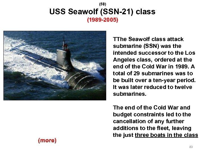 (58) USS Seawolf (SSN-21) class (1989 -2005) TThe Seawolf class attack submarine (SSN) was