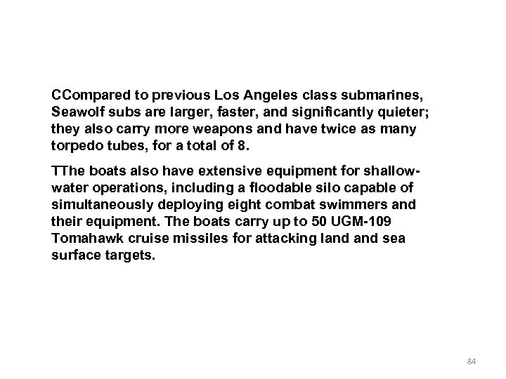 CCompared to previous Los Angeles class submarines, Seawolf subs are larger, faster, and significantly
