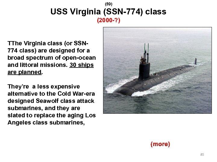 (59) USS Virginia (SSN-774) class (2000 -? ) TThe Virginia class (or SSN 774