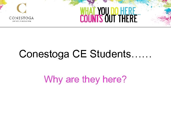 Conestoga CE Students…… Why are they here?