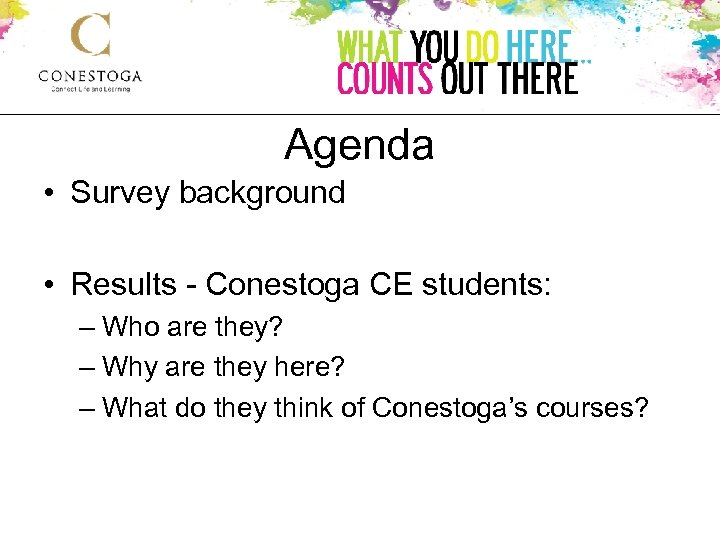 Agenda • Survey background • Results - Conestoga CE students: – Who are they?