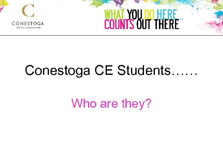 Conestoga CE Students…… Who are they?