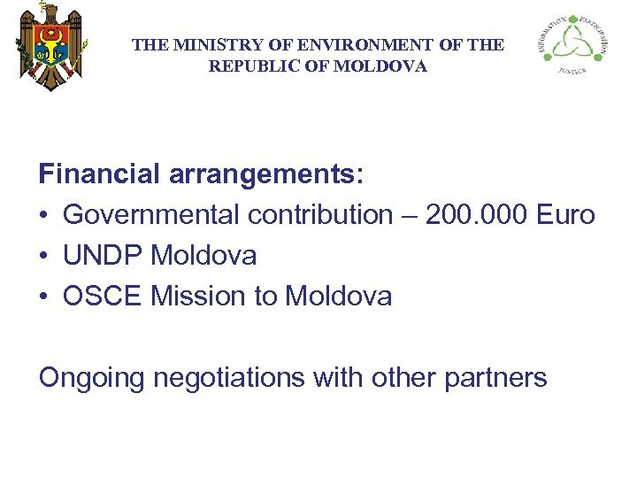 THE МINISTRY ОF ENVIRONMENT OF THE REPUBLIC OF MOLDOVA Financial arrangements: • Governmental contribution