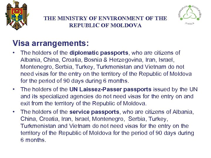 THE МINISTRY ОF ENVIRONMENT OF THE REPUBLIC OF MOLDOVA Visa arrangements: • The holders