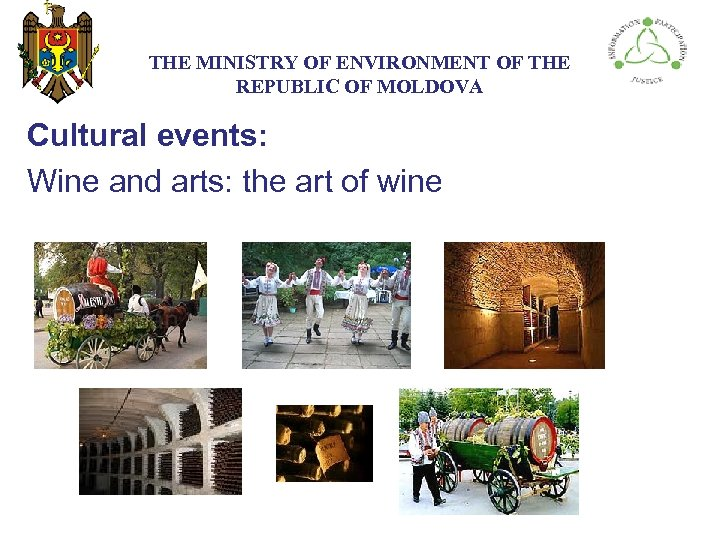 THE МINISTRY ОF ENVIRONMENT OF THE REPUBLIC OF MOLDOVA Cultural events: Wine and arts: