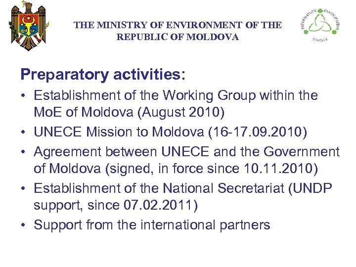 THE МINISTRY ОF ENVIRONMENT OF THE REPUBLIC OF MOLDOVA Preparatory activities: • Establishment of