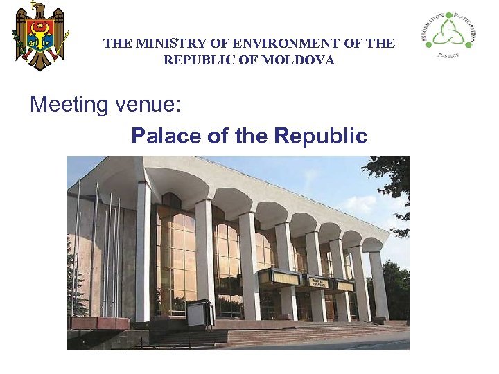 THE МINISTRY ОF ENVIRONMENT OF THE REPUBLIC OF MOLDOVA Meeting venue: Palace of the