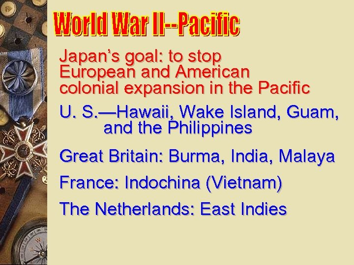 Japan's goal: to stop European and American colonial expansion in the Pacific U. S.