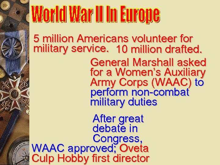 5 million Americans volunteer for military service. 10 million drafted. General Marshall asked for