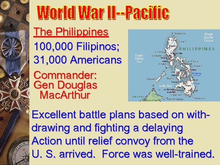 The Philippines 100, 000 Filipinos; 31, 000 Americans Commander: Gen Douglas Mac. Arthur Excellent