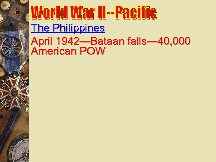 The Philippines April 1942—Bataan falls— 40, 000 American POW