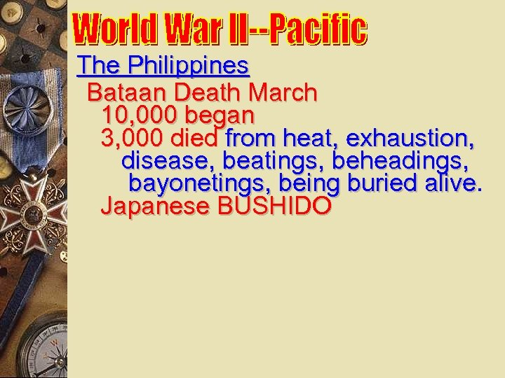 The Philippines Bataan Death March 10, 000 began 3, 000 died from heat, exhaustion,