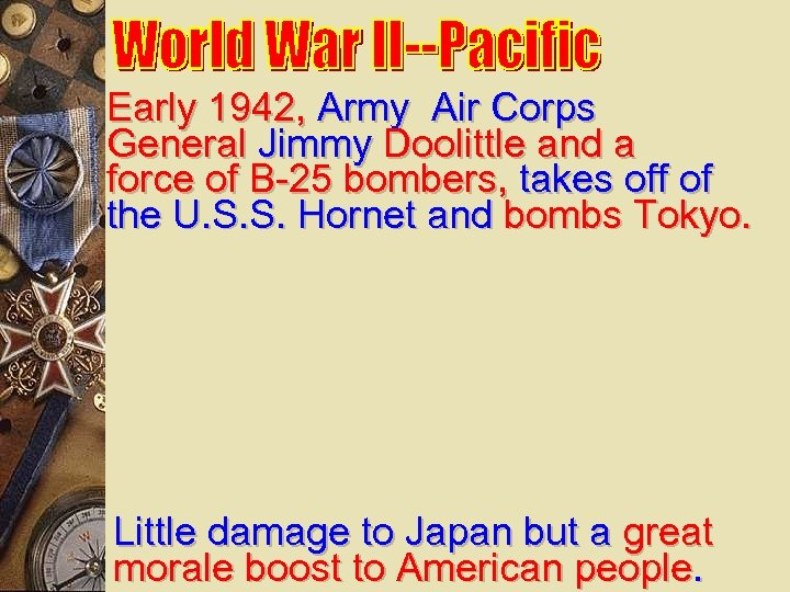 Early 1942, Army Air Corps General Jimmy Doolittle and a force of B-25 bombers,