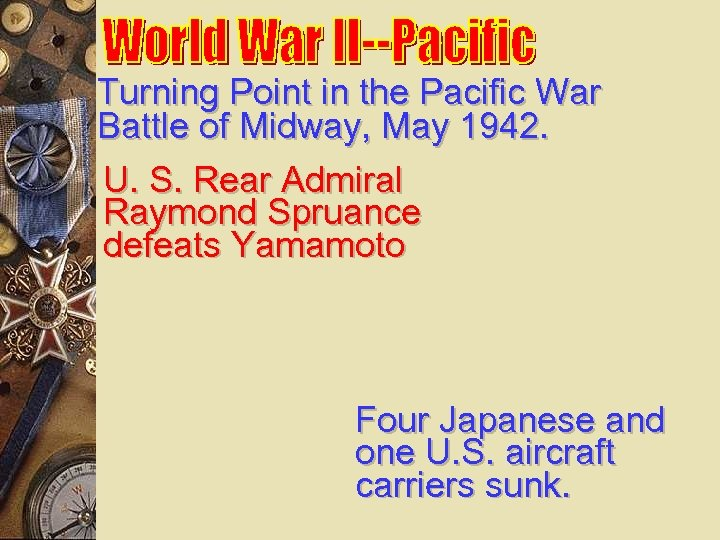 Turning Point in the Pacific War Battle of Midway, May 1942. U. S. Rear