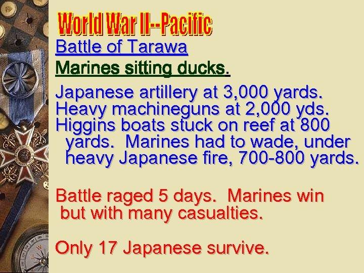 Battle of Tarawa Marines sitting ducks. Japanese artillery at 3, 000 yards. Heavy machineguns