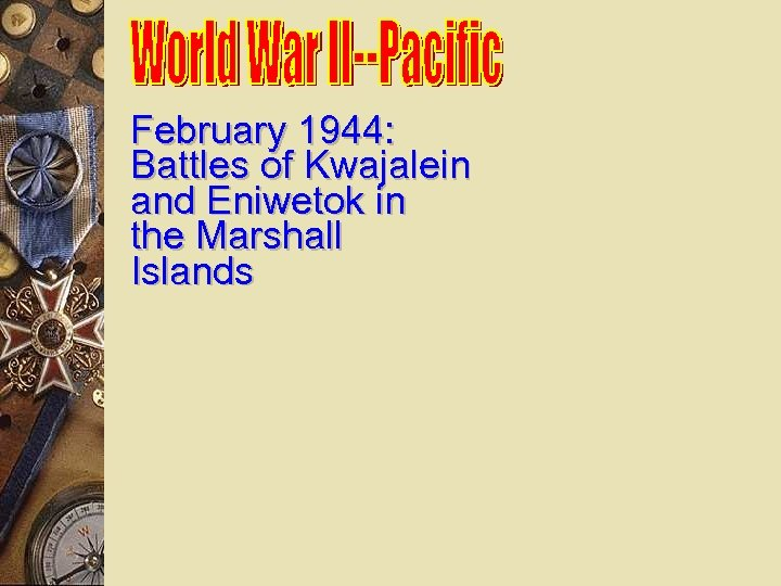 February 1944: Battles of Kwajalein and Eniwetok in the Marshall Islands