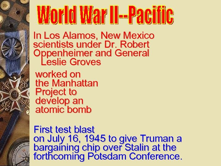 In Los Alamos, New Mexico scientists under Dr. Robert Oppenheimer and General Leslie Groves