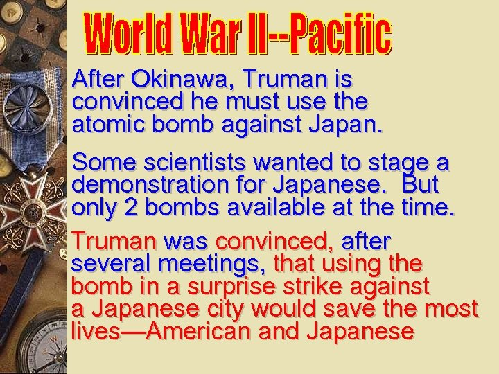 After Okinawa, Truman is convinced he must use the atomic bomb against Japan. Some