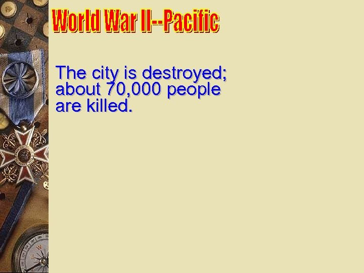 The city is destroyed; about 70, 000 people are killed.