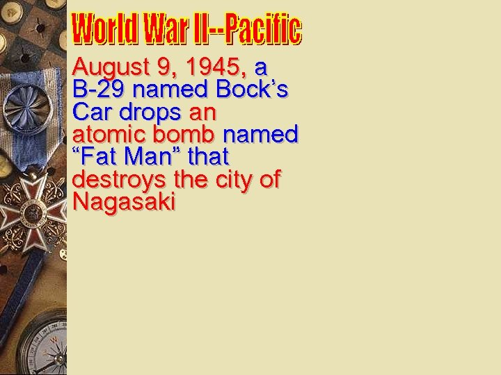 """August 9, 1945, a B-29 named Bock's Car drops an atomic bomb named """"Fat"""