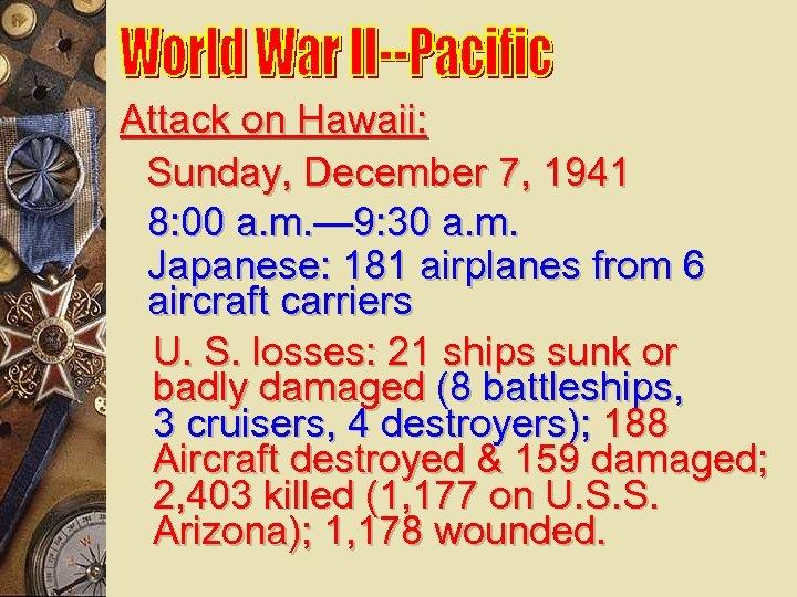 Attack on Hawaii: Sunday, December 7, 1941 8: 00 a. m. — 9: 30