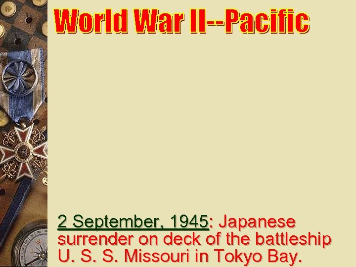 2 September, 1945: Japanese surrender on deck of the battleship U. S. S. Missouri