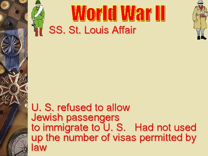 SS. St. Louis Affair U. S. refused to allow Jewish passengers to immigrate to