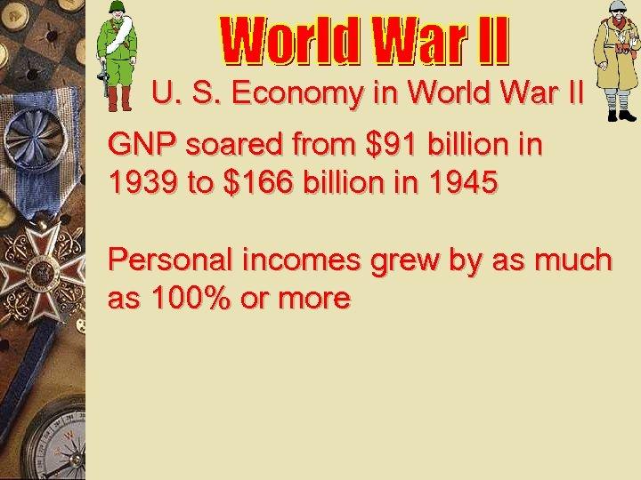 U. S. Economy in World War II GNP soared from $91 billion in 1939