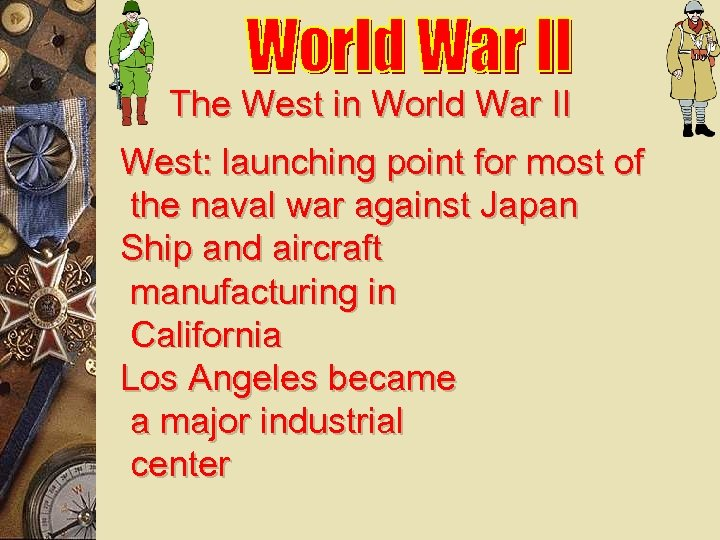 The West in World War II West: launching point for most of the naval