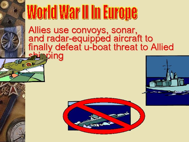 Allies use convoys, sonar, and radar-equipped aircraft to finally defeat u-boat threat to Allied