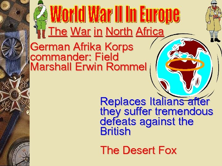 The War in North Africa German Afrika Korps commander: Field Marshall Erwin Rommel Replaces
