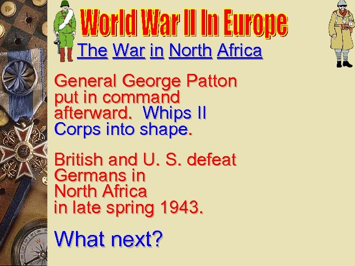 The War in North Africa General George Patton put in command afterward. Whips II